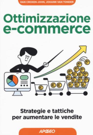 Ottimizzazione e-commerce. Strategie e tattiche per aumentare le vendite - Johann Van Tonder pdf epub
