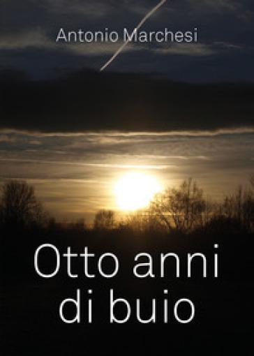 Otto anni di buio - Antonio Marchesi |