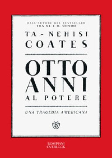 Otto anni al potere. Una tragedia americana - Ta-Nehisi Coates | Thecosgala.com