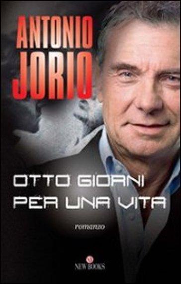 Otto giorni per una vita - Antonio Jorio |