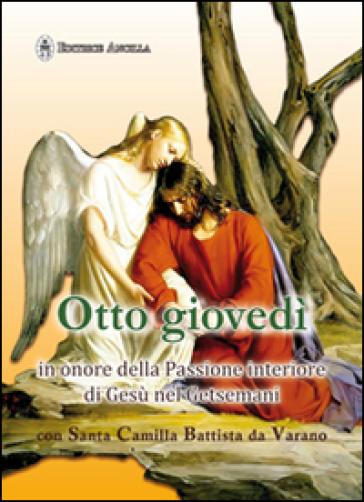 Otto giovedì in onore della passione interiore di Gesù nel Getsmani con santa Camilla Battista da Varano - M. Grazia Pinna | Rochesterscifianimecon.com