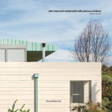 Otto interventi residenziali nella pianura emiliana. Ediz. illustrata