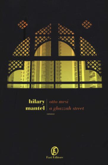 Otto mesi a Ghazzah Street - Hilary Mantel |
