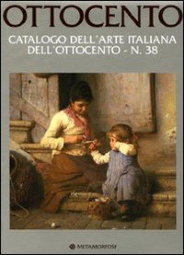 Ottocento. Catalogo dell'arte italiana dell'Ottocento. 38. - Luca Lualdi | Rochesterscifianimecon.com