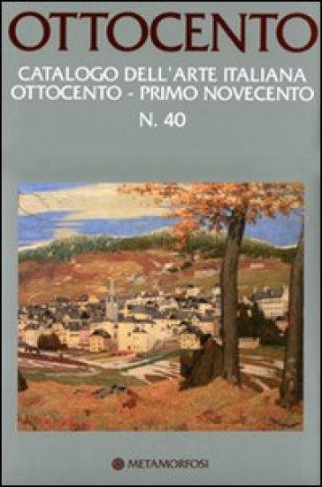 Ottocento. Catalogo dell'arte italiana dell'Ottocento. Vol. 40: Primo Novecento. - G. Rizzoni |