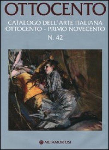 Ottocento. Catalogo dell'arte italiana dell'Ottocento. 42.Primo Novecento - G. Rizzoni |