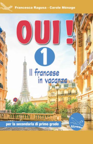 Oui! Il francese in vacanza. Per la Scuola media. Con CD-ROM. 1. - Francesca Ragusa | Kritjur.org