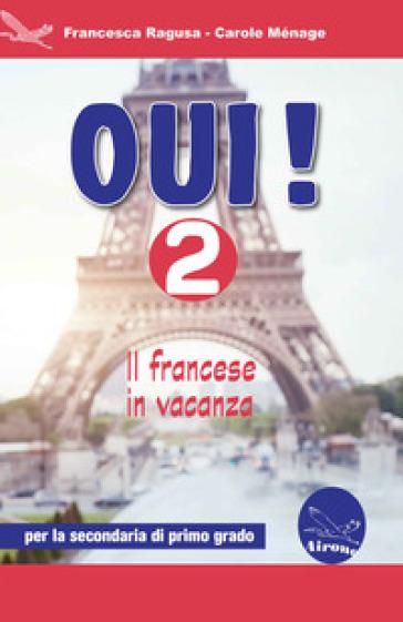 Oui! Il francese in vacanza. Per la Scuola media. Con CD-Audio. 2. - Francesca Ragusa | Kritjur.org
