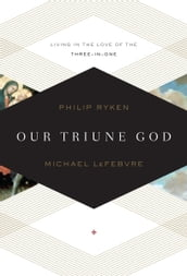Our Triune God: Living in the Love of the Three-in-One