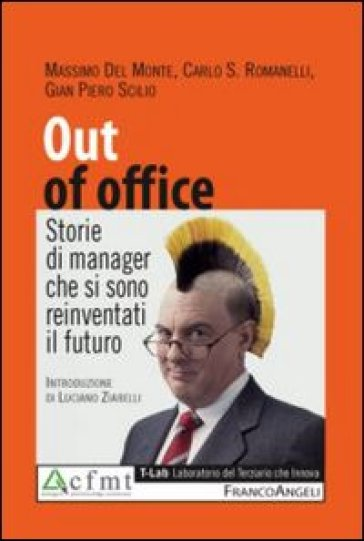 Out of office. Storie di manager che si sono reinventati il futuro - Massimo Del Monte | Rochesterscifianimecon.com