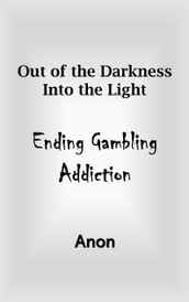 Out of the Darkness Into the Light: Ending Gambling Addiction