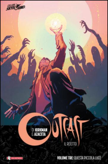 Outcast. Il reietto. 3: Questa piccola luce - Robert Kirkman | Thecosgala.com