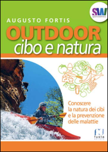 Outdoor. Cibo e natura. Conoscere la natura dei cibi e la prevenzione delle malattie - Augusto Fortis  