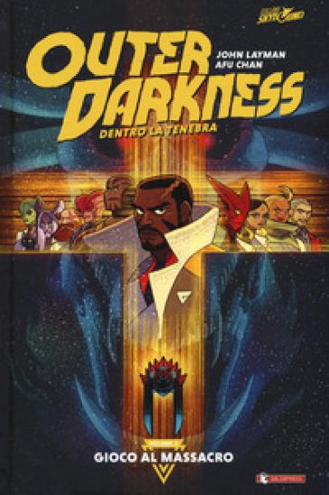 Outer darkness. Dentro la tenebra. 1: Gioco al massacro - John Layman pdf epub