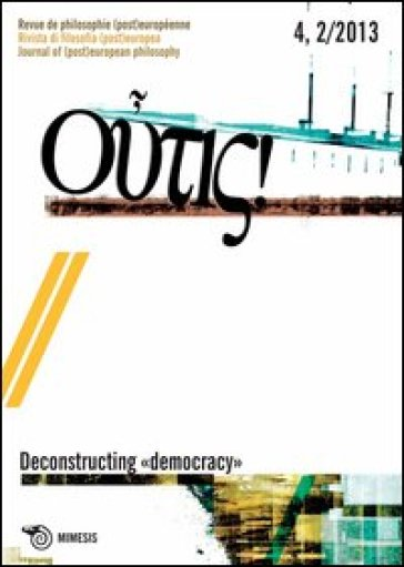 Outis! Rivista di filosofia (post)europea (2014). Ediz. italiana e francese. 4.Deconstructing democracy