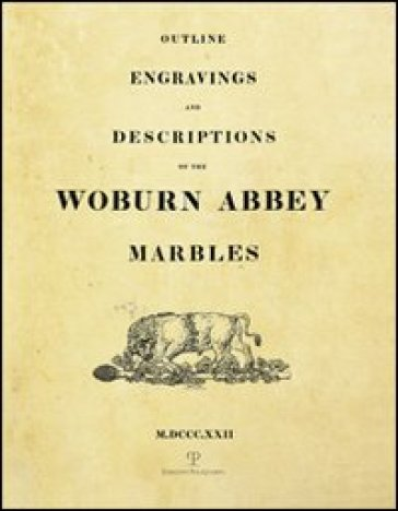 Outline engravings and descriptions of the Woburn Abbey Marbles (rist. anast. Londra, 1822) - A. Bruni  