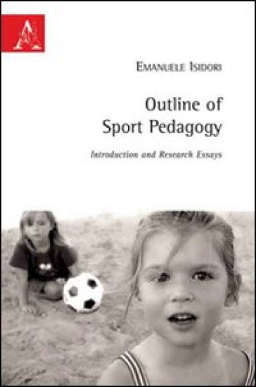 Outline of sport pedagogy. Introduction and research essays - Emanuele Isidori | Rochesterscifianimecon.com