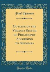 Outline of the Vedanta System of Philosophy According to Shankara (Classic Reprint)