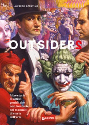 Outsiders 2. Altre storie di artisti geniali che non troverete nei manuali di storia dell'arte - Alfredo Accatino | Thecosgala.com