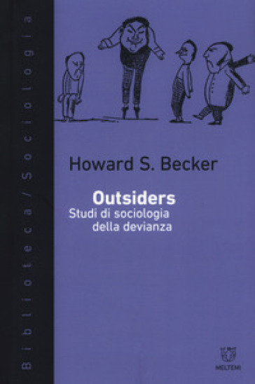 Outsiders. Studi di sociologia della devianza - Howard S. Becker |