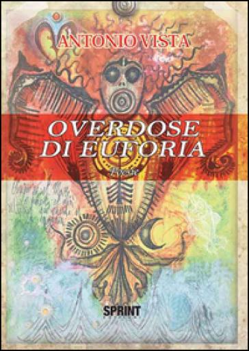 Overdose di euforia - Antonio Vista |