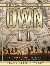 Own It: Only You Can Create Your Own Life