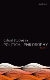 Oxford Studies in Political Philosophy Volume 5