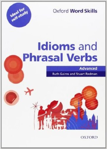Oxford word skills. Advanced. Idioms and phrasal verbs. Per le Scuole superiori. Con CD-ROM
