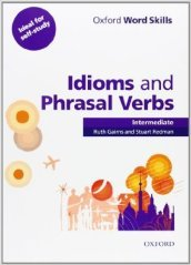 Oxford word skills. Intermediate. Idioms and phrasal verbs. Per le Scuole superiori. Con CD-ROM