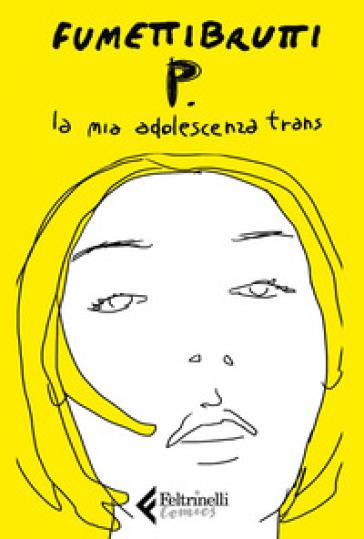 P. La mia adolescenza trans - Fumettibrutti   Jonathanterrington.com