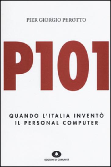P101. Quando l'Italia inventò il personal computer - P. Giorgio Perotto  