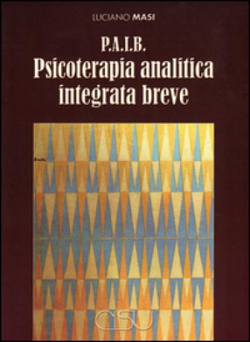 P.A.I.B. Psicoterapia analitica integrata breve - Luciano Masi |