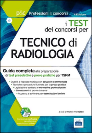 P&C 5.1. Tecnico di radiologia. Guida completa alla preparazione di test preselettivi e prove pratiche per TSRM. Con software di simulazione - M. P. Natale  