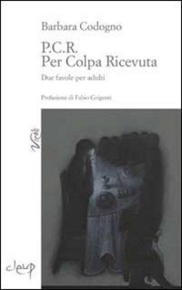 P.C.R. Per colpa ricevuta - Barbara Codogno |