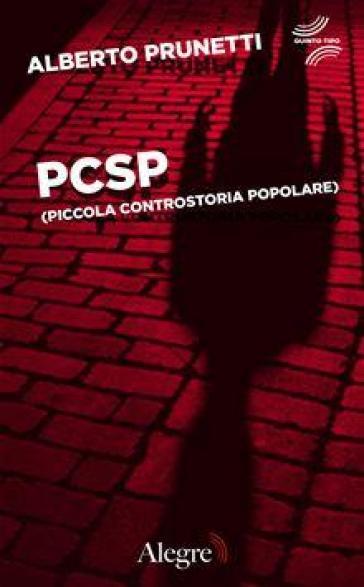 PCSP (piccola controstoria popolare) - Alberto Prunetti |