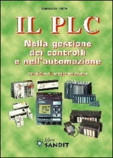 Il PLC nella gestione dei controlli e nell'automazione - Giampiero Filella pdf epub