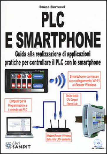 PLC e smartphone. Guida alla realizzazione di applicazioni pratiche per controllare il PLC con lo smartphone. Con CD-ROM - Bruno Bertucci pdf epub