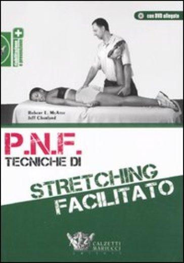 P.N.F. tecniche di stretching facilitato. Con DVD - Jeff Charland | Rochesterscifianimecon.com