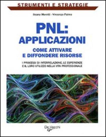 PNL: applicazioni. Come attivare e diffondere risorse: i processi di interrelazione, le esperienze e il loro utilizzo nella vita professionale - Ileana Moretti | Rochesterscifianimecon.com
