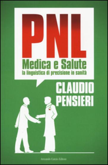 PNL medica e salute. La linguistica di precisione in sanità - Claudio Pensieri   Thecosgala.com