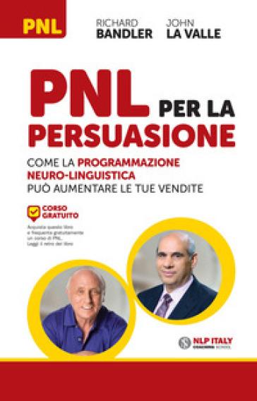 PNL per la persuasione. Come la Programmazione Neuro-Linguistica può aumentare le tue vendite - Richard Bandler | Thecosgala.com
