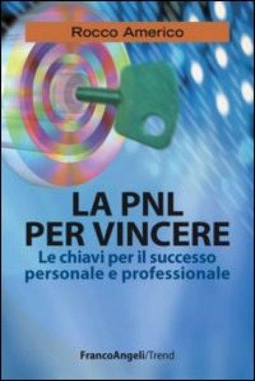 La PNL per vincere. Le chiavi per il successo personale e professionale - Rocco Americo | Kritjur.org