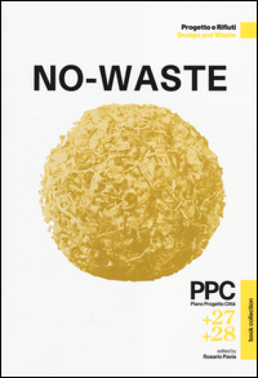 PPC Piano Progetto Città vol. 27-28: No-Waste. Progetto e rifiuti. Ediz. italiana e inglese - R. Pavia  