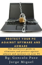 PROTECT YOUR PC AGAINST SPYWARE AND ADWARE