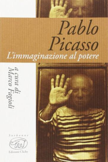 Pablo Picasso. L'immaginazione al potere - M. Fagioli |
