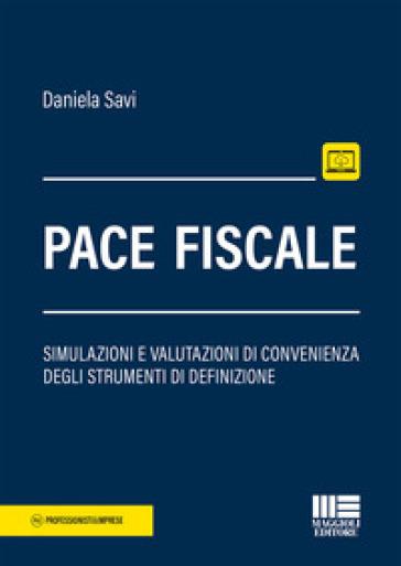 Pace fiscale. Simulazioni e valutazioni di convenienza degli strumenti di definizione - Daniela Savi |