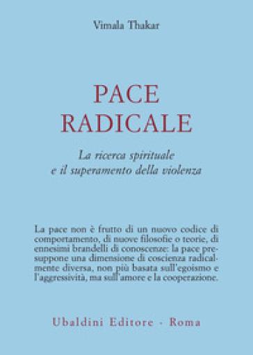 Pace radicale. La ricerca spirituale e il superamento della violenza - Vimala Thakar | Kritjur.org