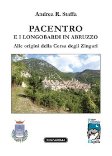 Pacentro e i longobardi in Abruzzo. Alle origini della Corsa degli Zingari - Andrea R. Staffa |