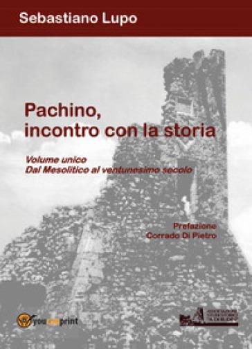 Pachino, incontro con la storia. Dal Mesolitico al ventunesimo secolo - Sebastiano Lupo |