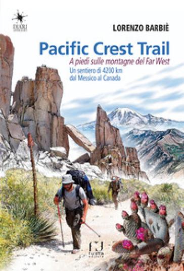 Pacific Crest Trail. A piedi sulle montagne del Far West - Lorenzo Barbiè | Ericsfund.org